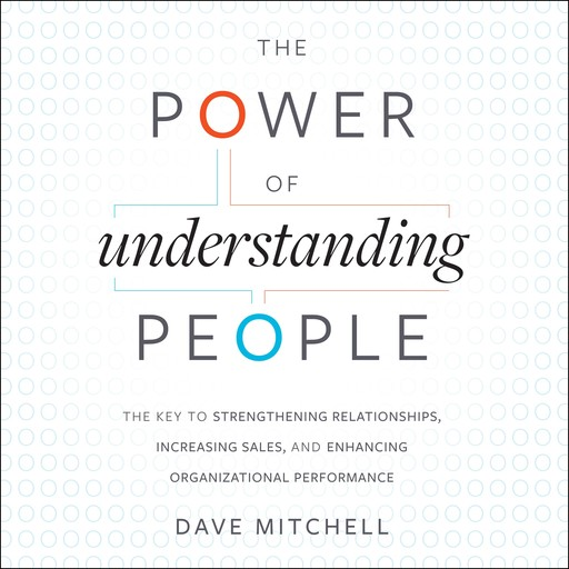 The Power of Understanding People, Dave Mitchell