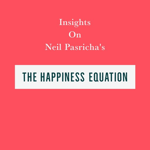Insights on Neil Pasricha's The Happiness Equation, Swift Reads