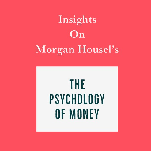 Insights on Morgan Housel's The Psychology of Money, Swift Reads