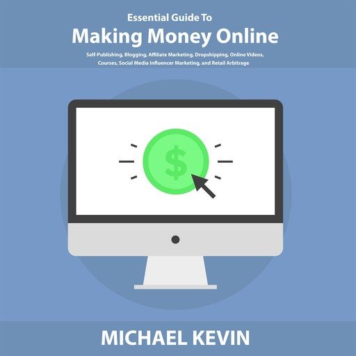 Essential Guide to Making Money Online, Michael Kevin