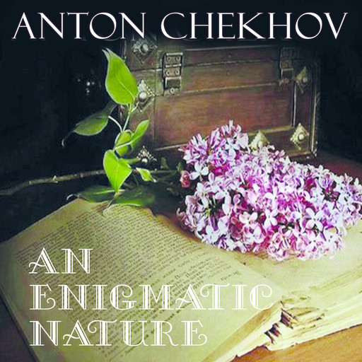 An Enigmatic Nature, Anton Chekhov