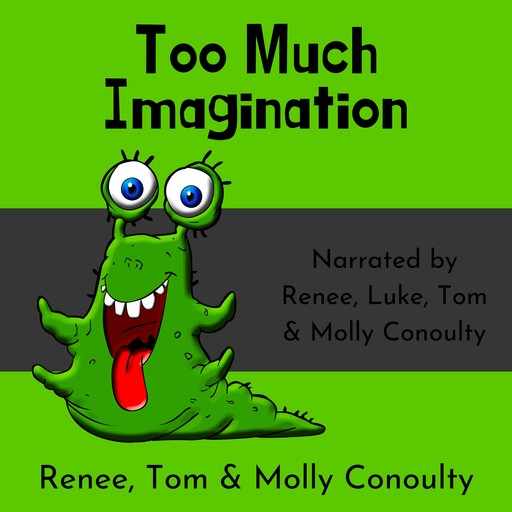 Too Much Imagination, Renee Conoulty, Molly Conoulty, Tom Conoulty