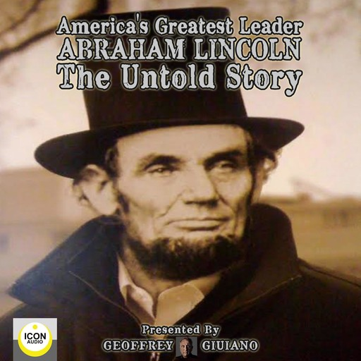 America's Greatest Leader; Abraham Lincoln; The Untold Story, Geoffrey Giuliano, The Icon Players