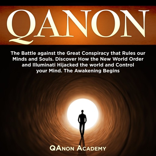 QAnon: The Battle against the Great Conspiracy that Rules our Minds and Souls. Discover How the New World Order and Illuminati Hijacked the world and Control your Mind. The Awakening Begins, QAnon Academy