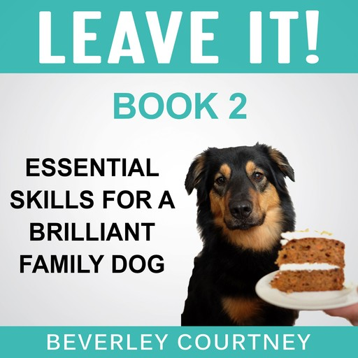 Leave It! Essential Skills for a Brilliant Family Dog, Book 2, Beverley Courtney