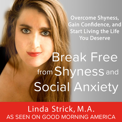 Break Free from Shyness and Social Anxiety: Overcome Shyness, Gain Confidence, and Start Living the Life You Deserve, M.A., Linda Strick