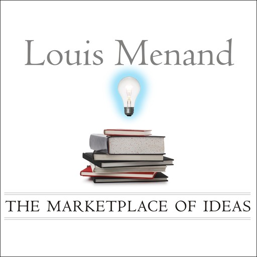 The Marketplace of Ideas, Louis Menand