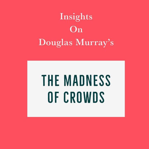 Insights on Douglas Murray's The Madness of Crowds, Swift Reads