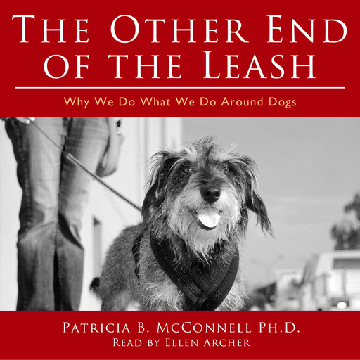 The Other End of the Leash: Why We Do What We Do Around Dogs, Ph.D., Patricia B. McConnell