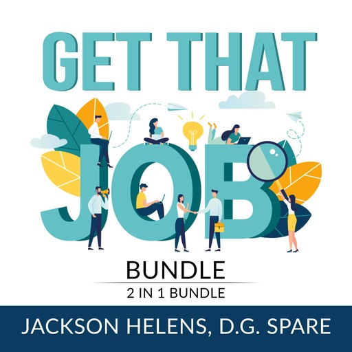 Get That Job Bundle: 2 in 1 Bundle, Job Search Guide and Getting Hired, Jackson Helens, D.G. Spare