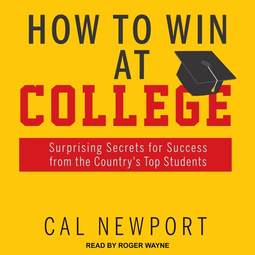 How to Win at College, Cal Newport