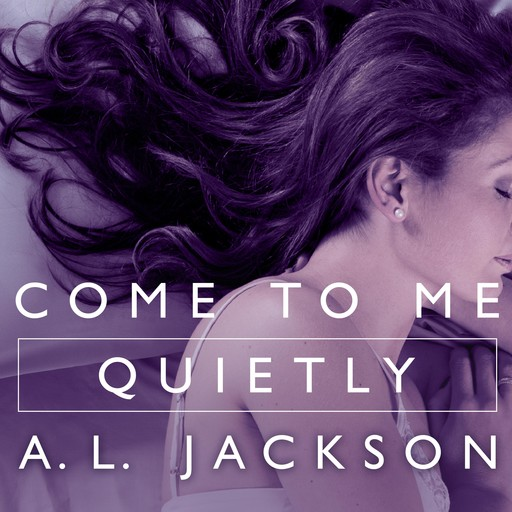 Come to Me Quietly, A.L. Jackson