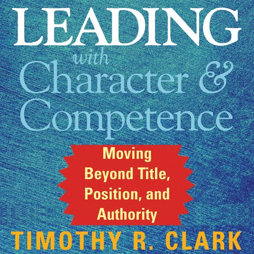 Leading with Character and Competence, Timothy Clark