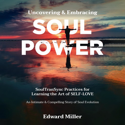 Uncovering and Embracing SOUL POWER, Edward Miller