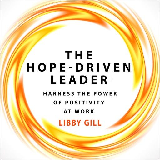 The Hope-Driven Leader, Libby Gill