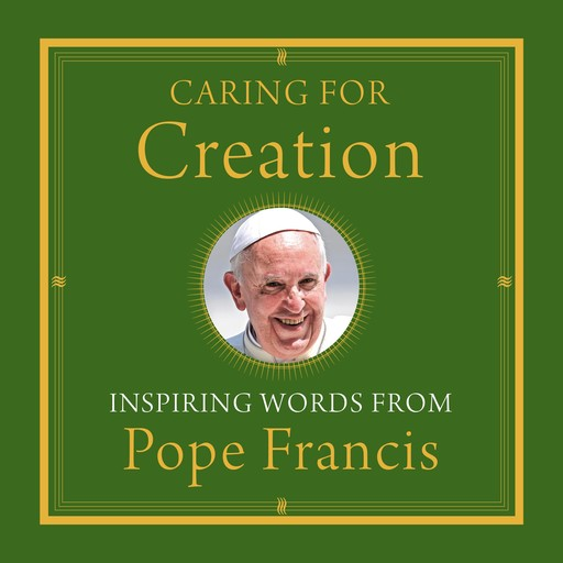 Caring for Creation, Pope Francis, Alicia Von Stamwitz