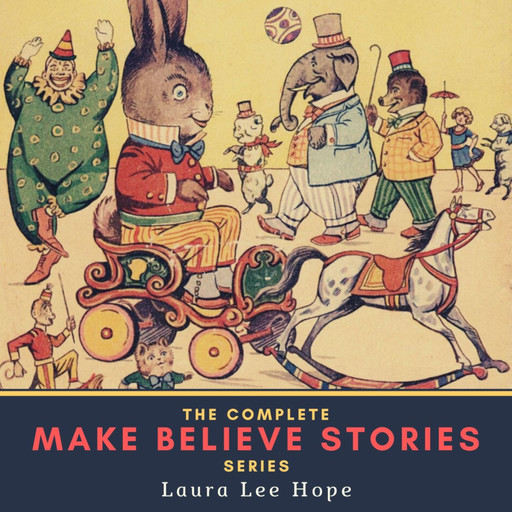 The Complete Make Believe Stories Series, Laura Lee Hope
