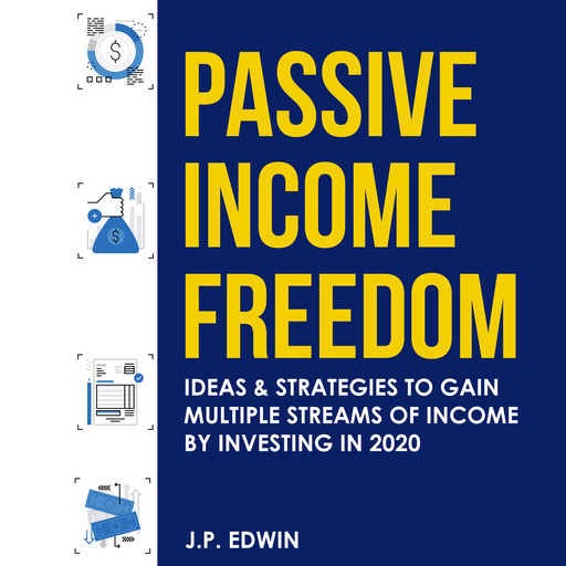 Passive Income Freedom: Ideas & Strategies to Gain Multiple Streams of Income by Investing in 2020, J.P. Edwin