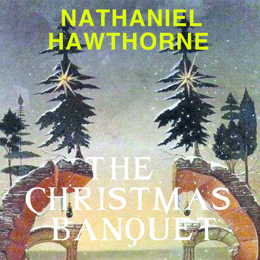 The Christmas Banquet, Nathaniel Hawthorne