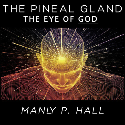 The Pineal Gland - The Eye of God, Manly P.Hall