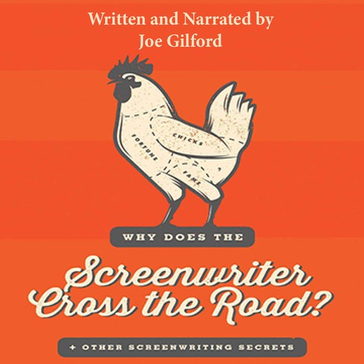 Why Does the Screenwriter Cross the Road?: And Other Screenwriting Secrets, Joe Gilford