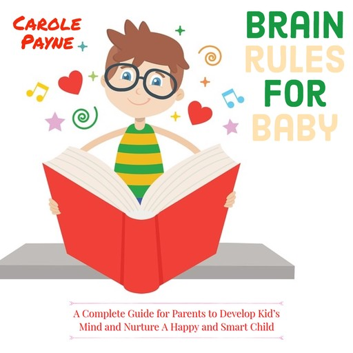 Brain Rules For Baby: A Complete Guide For Parents To Develop Kid's Mind And Nurture A Happy And Smart Child, Carole Payne