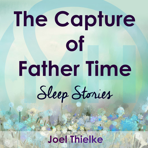 The Capture of Father Time - Sleep Stories, Joel Thielke