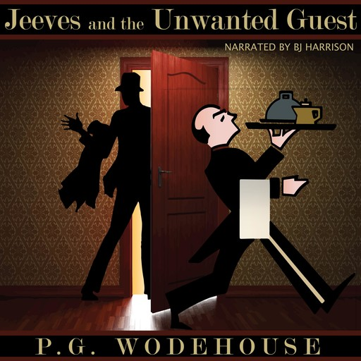 Jeeves and the Unwanted Guest, P. G. Wodehouse