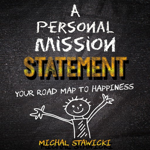 Personal Mission Statement, A: Your Road Map to Happiness, Michal Stawicki