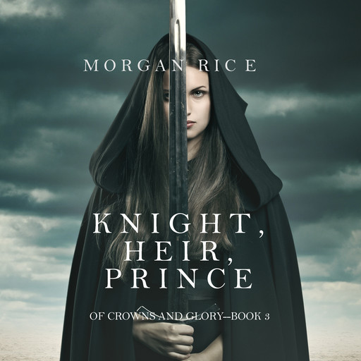 Knight, Heir, Prince (Of Crowns and Glory. Book 3), Morgan Rice