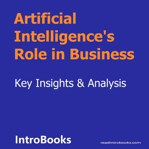 Artificial Intelligence's Role in Business, Introbooks Team