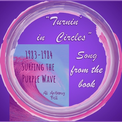 """1983 - 1984 Surfing the Purple Wave - Song """"Turnin' in Circles"""", Ali Anthony Bell"""