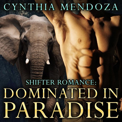 Shifter Romance: DOMINATED IN PARADISE - The Elephant Shifter Prince Book 2, Cynthia Mendoza