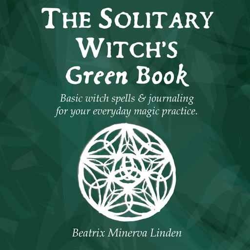 The solitary witch's green book: Basic witch spells & journaling for your everyday magic practice, Beatrix Minerva Linden