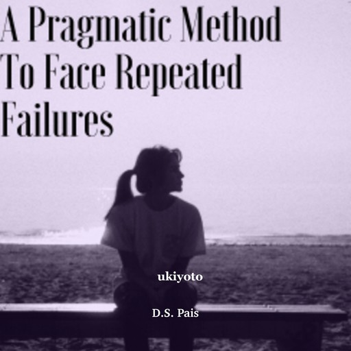 A Pragmatic Method to Face Repeated Failures, D.S. Pais