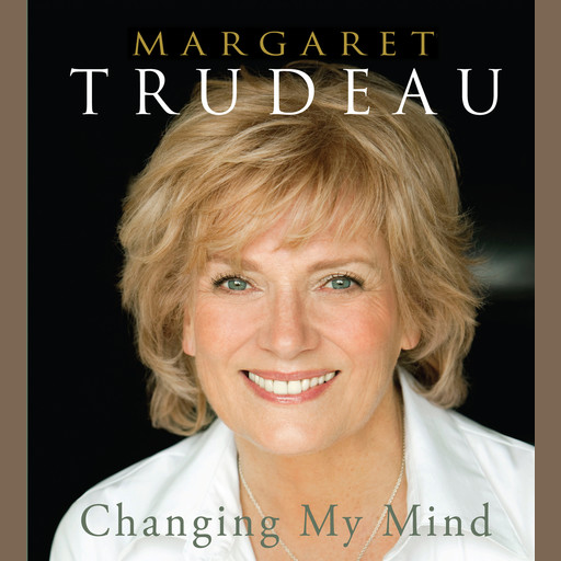 Changing My Mind, Margaret Trudeau