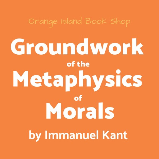 Groundwork of the Metaphysics of Morals, Immanuel Kant