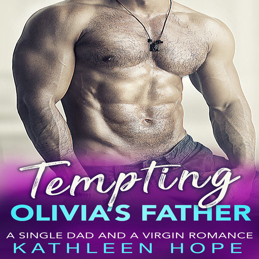Tempting Olivia's Father: A Single Dad and a Virgin Romance, Kathleen Hope