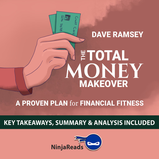 The Total Money Makeover: A Proven Plan for Financial Fitness by Dave Ramsey: Key Takeaways, Summary & Analysis Included, Ninja Reads