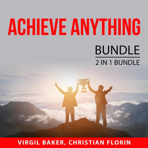 Achieve Anything Bundle, 2 IN 1 Bundle: How to Reach Anything and Power of Manifesting, Virgil Baker, and Christian Florin