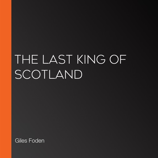 The Last King of Scotland, Giles Foden
