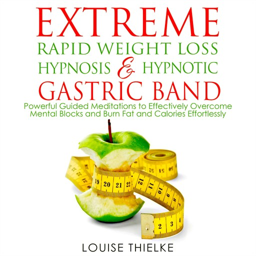 Extreme Rapid Weight Loss Hypnosis & Hypnotic Gastric Band, Louise Thielke
