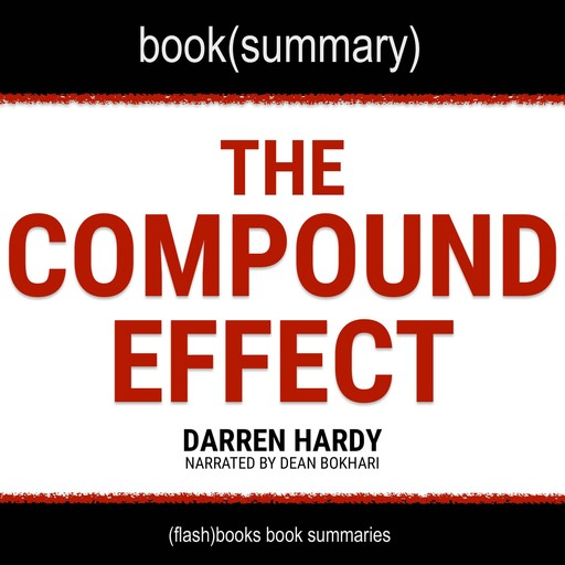 Compound Effect by Darren Hardy, The - Book Summary, Dean Bokhari, Flashbooks