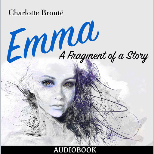 Emma: A Fragment of a Story, Charlotte Brontë