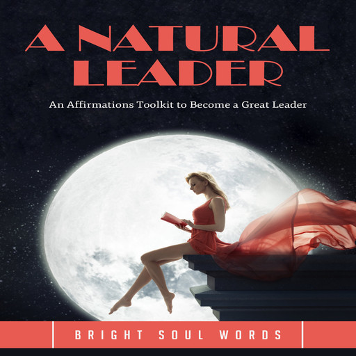A Natural Leader: An Affirmations Toolkit to Become a Great Leader, Bright Soul Words