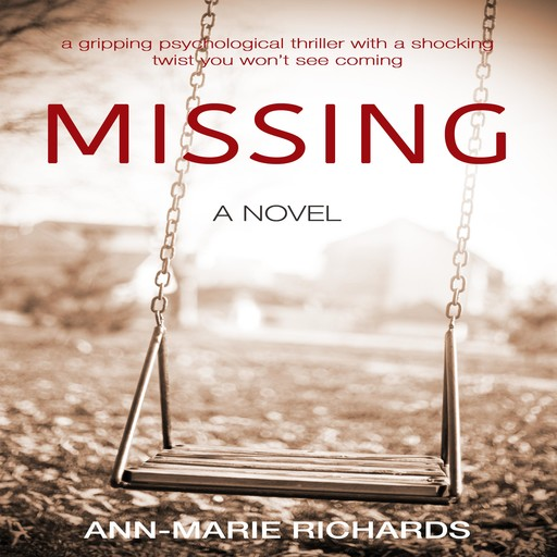 MISSING - A gripping psychological thriller with a shocking twist you won't see coming, Ann-Marie Richards