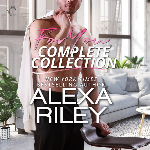 For You Complete Collection, Alexa Riley