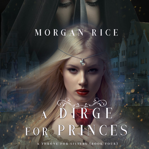 A Dirge for Princes (A Throne for Sisters. Book 4), Morgan Rice