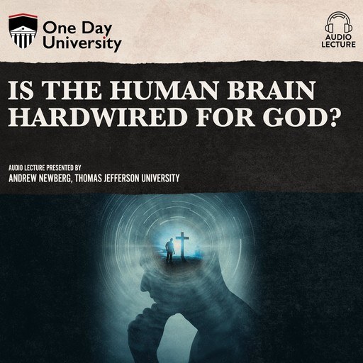Is the Human Brain Hardwired for God?, Andrew Newberg