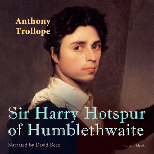 Sir Harry Hotspur of Humblethwaite, Anthony Trollope